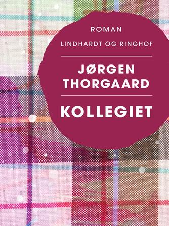 Jørgen Thorgaard: Kollegiet : roman