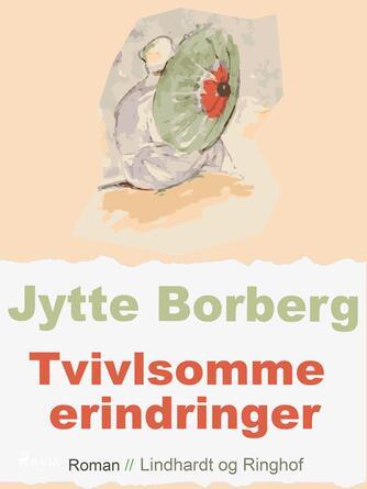 Jytte Borberg: Tvivlsomme erindringer : roman