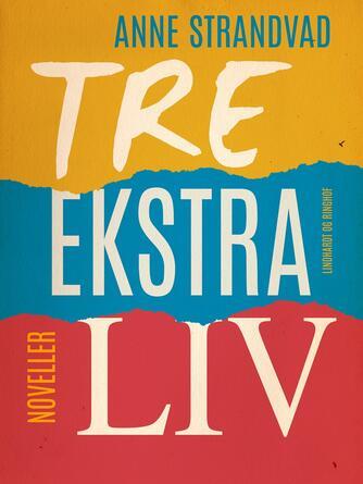Anne Strandvad: Tre ekstra liv : noveller