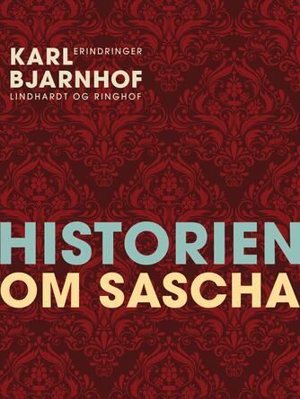 Karl Bjarnhof: Historien om Sascha : erindringer