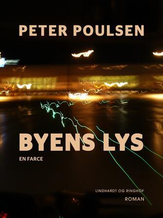 Peter Poulsen (f. 1940): Byens lys : en farce : roman