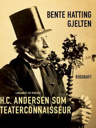 Bente Hatting Gjelten: H. C. Andersen som teaterconnaisseur : biografi