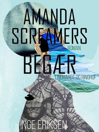 Inge Eriksen (f. 1935): Amanda Screamers begær : roman