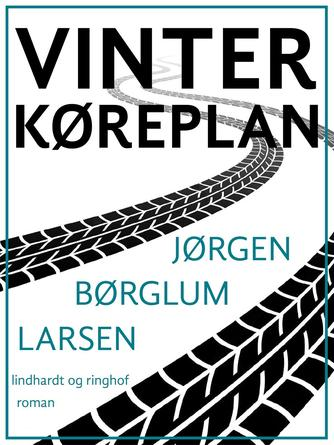 Jørgen Børglum Larsen: Vinterkøreplan : roman