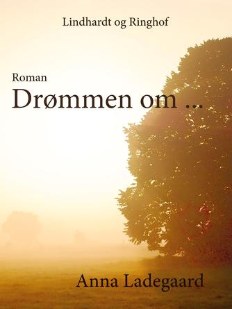 Anna Ladegaard: Drømmen om - : roman