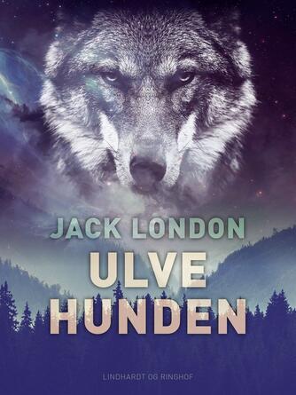 Jack London: Ulvehunden