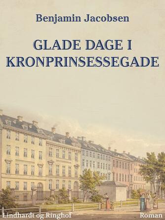 Benjamin Jacobsen (f. 1915): Glade dage i Kronprinsessegade : roman
