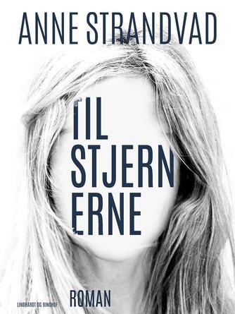 Anne Strandvad: Til stjernerne : roman