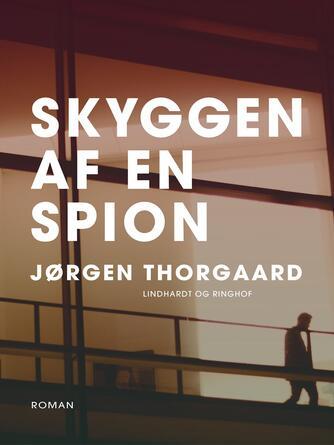 Jørgen Thorgaard: Skyggen af en spion : roman