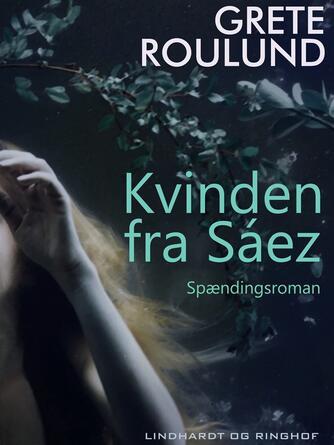 Grete Roulund: Kvinden fra Sáez : spændingsroman