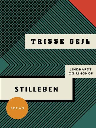 Trisse Gejl: Stilleben : roman