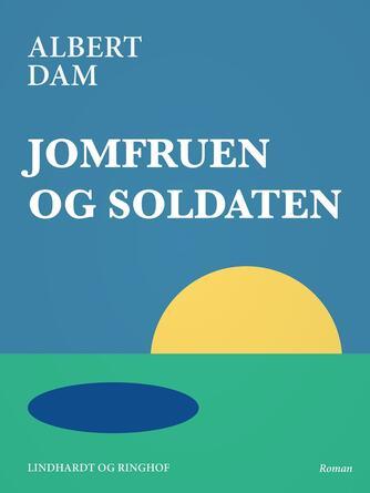 Albert Dam: Jomfruen og soldaten : roman