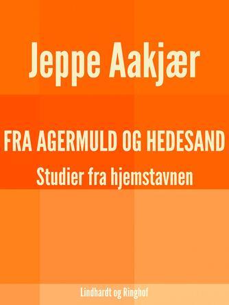 Jeppe Aakjær: Fra agermuld og hedesand