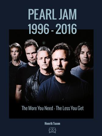 Henrik Tuxen: Pearl Jam : the more you need the less you get