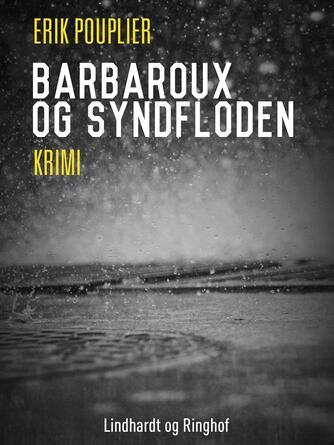 Erik Pouplier: Barbaroux og syndfloden : krimi