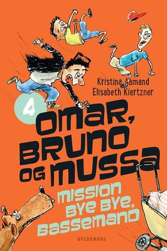 Kristina Aamand: Omar, Bruno og Mussa mission bye bye, Bassemand