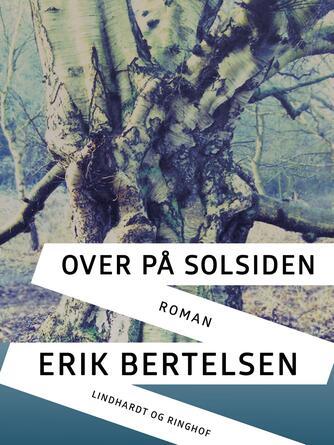 Erik Bertelsen (f. 1898): Over på solsiden : roman