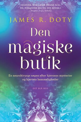James R. Doty (f. 1955): Den magiske butik : En neurokirurgs søgen efter hjernens mysterier og hjertets hemmeligheder
