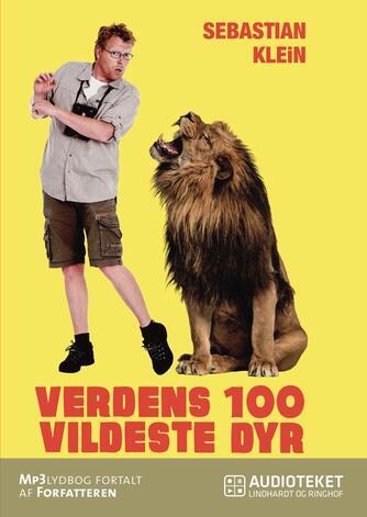 Sebastian Klein: Verdens 100 vildeste dyr