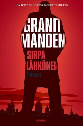 Sirpa Kähkönen (f. 1964): Granitmanden : roman