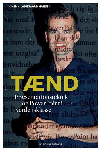 Kenn Ladegaard Hansen: Tænd - præsentationsteknik og powerpoint i verdensklasse