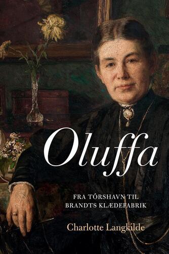 Charlotte Langkilde: Oluffa : fra Tórshavn til Brandts Klædefabrik