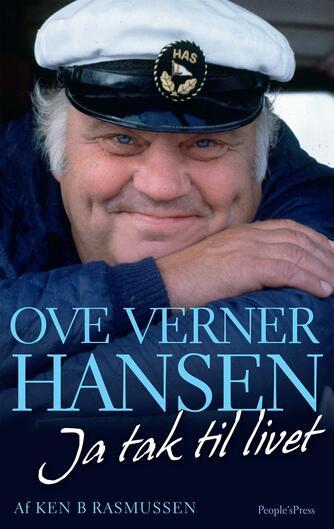 Ken B. Rasmussen: Ove Verner Hansen : ja tak til livet : en biografi