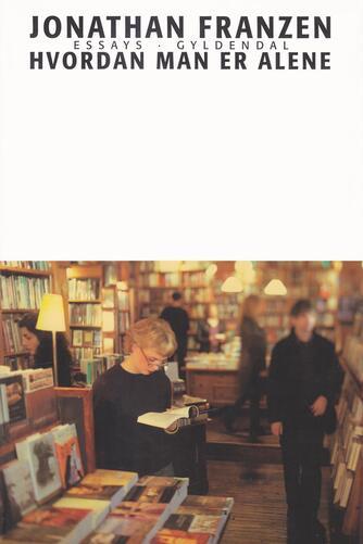 Jonathan Franzen: Hvordan man er alene : essays