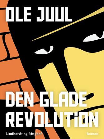 Ole Juul (f. 1918): Den glade revolution : roman