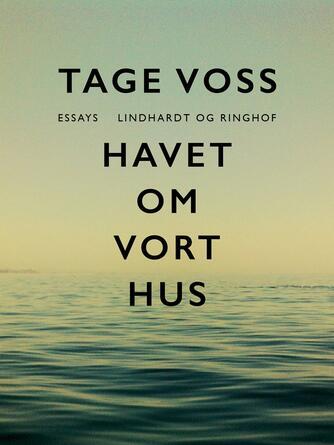 Tage Voss: Havet om vort hus : essays