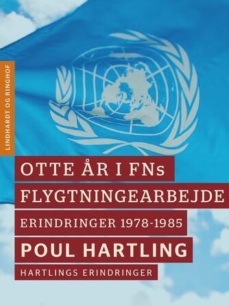 Poul Hartling: Otte år i FNs flygtningearbejde : erindringer 1978-1985