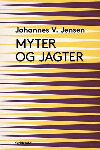 Johannes V. Jensen (f. 1873): Myter og Jagter