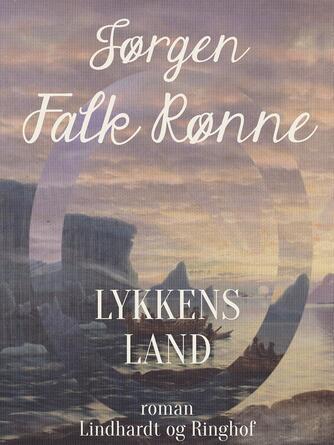 Jørgen Falk Rønne: Lykkens land : roman