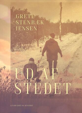 Grete Stenbæk Jensen: Ud af stedet. Kapitel 1-6