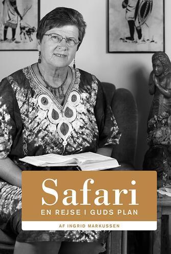 Ingrid Markussen (f. 1945): Safari : en rejse i Guds plan