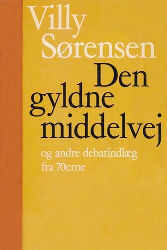 Villy Sørensen (f. 1929): Den gyldne middelvej og andre debatindlæg fra 70erne
