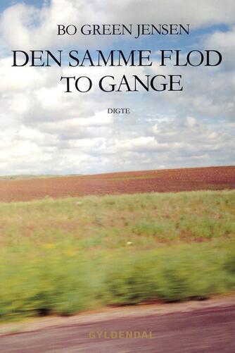 Bo Green Jensen: Den samme flod to gange : digte