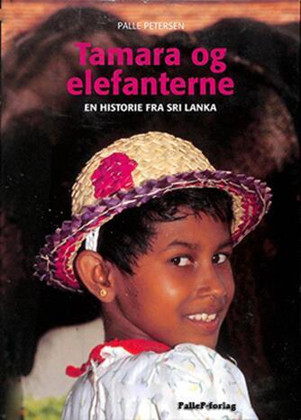 Palle Petersen (f. 1943): Tamara og elefanterne : en historie fra Sri Lanka