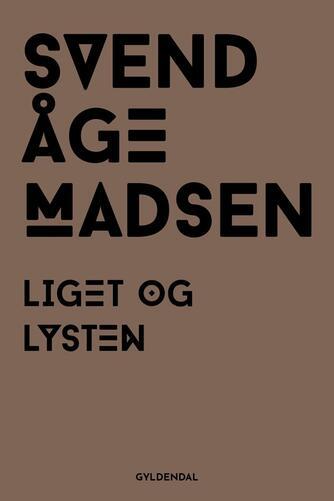 Svend Åge Madsen (f. 1939): Liget og lysten