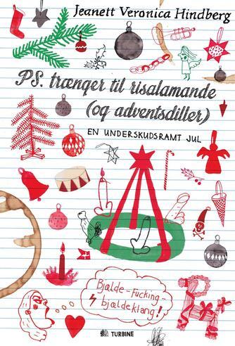 Jeanett Veronica Hindberg: PS. trænger til risalamande (og adventsdiller) : en underskudsramt jul