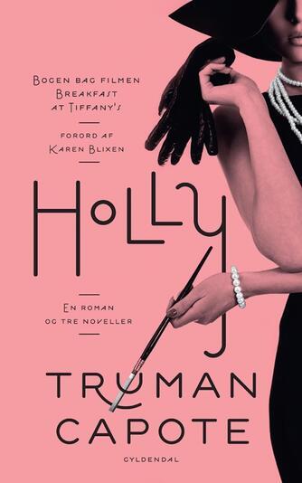 Truman Capote: Holly : en roman og tre noveller