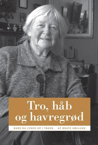 Beate Højlund: Tro, håb og havregrød : bare du lyser op i tågen!