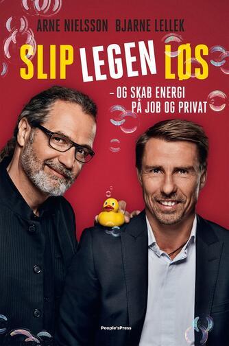 Arne Nielsson, Bjarne Lellek, Nils Finderup: Slip legen løs - og skab energi på job og privat