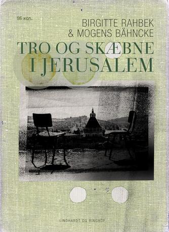 Birgitte Rahbek, Mogens Bähncke: Tro og skæbne i Jerusalem