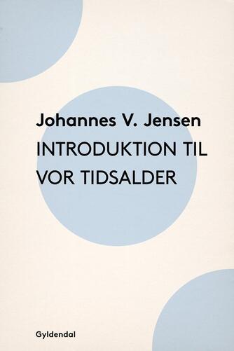 Johannes V. Jensen (f. 1873): Introduktion til vor Tidsalder