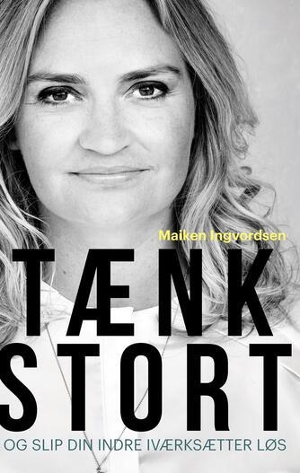 Maiken Ingvordsen: Tænk stort og slip din indre iværksætter løs