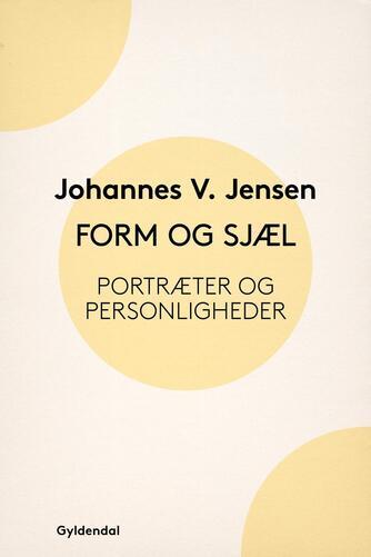 Johannes V. Jensen (f. 1873): Form og Sjæl : Portræter og Personligheder