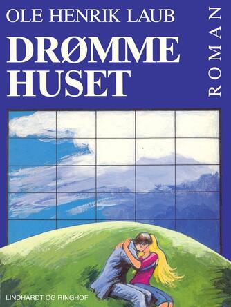 Ole Henrik Laub: Drømmehuset : roman