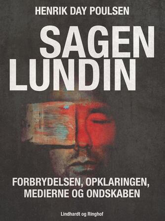 Palle Bruus Jensen, Henrik Day Poulsen: Sagen Lundin : forbrydelsen, opklaringen, medierne og ondskaben