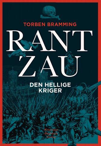 Torben Bramming: Rantzau : den hellige kriger